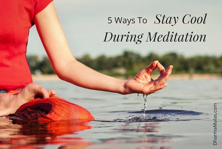 Stay Cool During Meditation | DharmaMalas.com